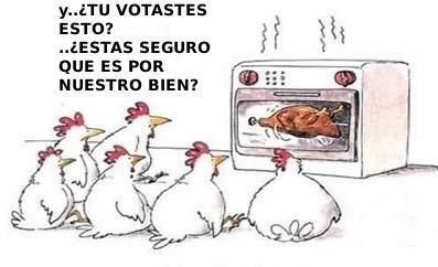 """Chiste. Aparece un pollo asándose en un horno. Enfrente se ve a media docena de pollos vivos que dicen: """"y... ¿tú votaste esto?... ¿estás seguro que es por nuestro bien?"""""""